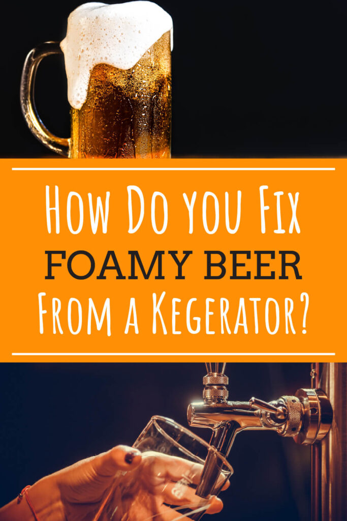 A picture of a foamy beer in a beer glass and a picture of beer being poured into a glass. text between the two pictures reads how do you fix foamy beer from a kegerator.